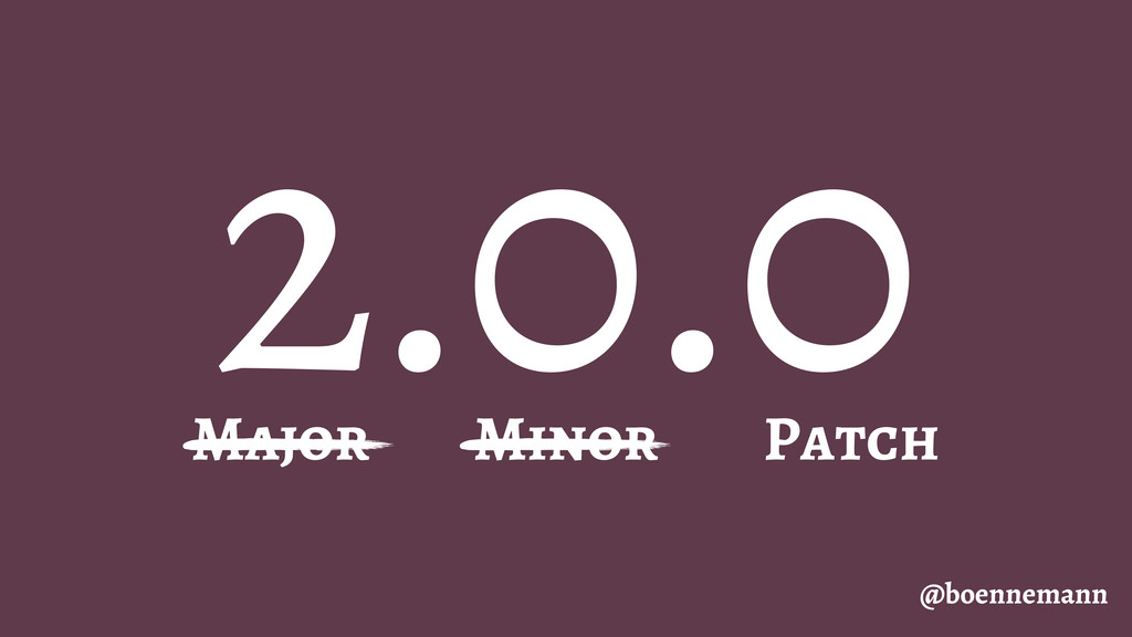 2.0.0 @boennemann Major Minor Patch