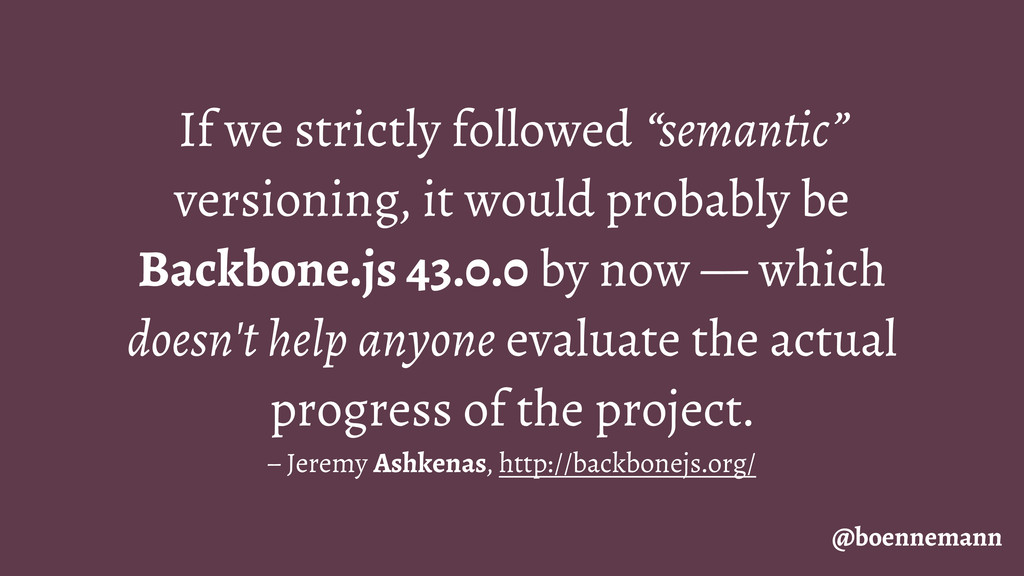 "If we strictly followed ""semantic"" versioning, ..."