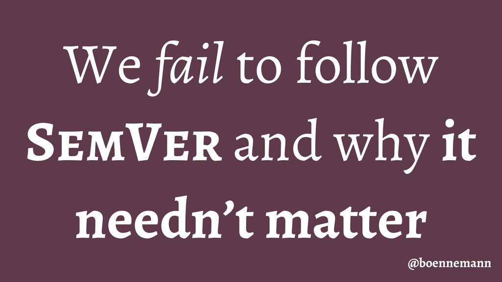 We fail to follow SemVer and why it needn't mat...