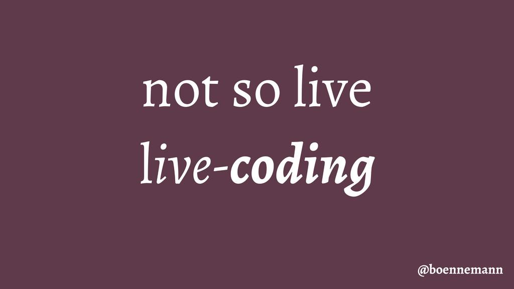 not so live live-coding @boennemann