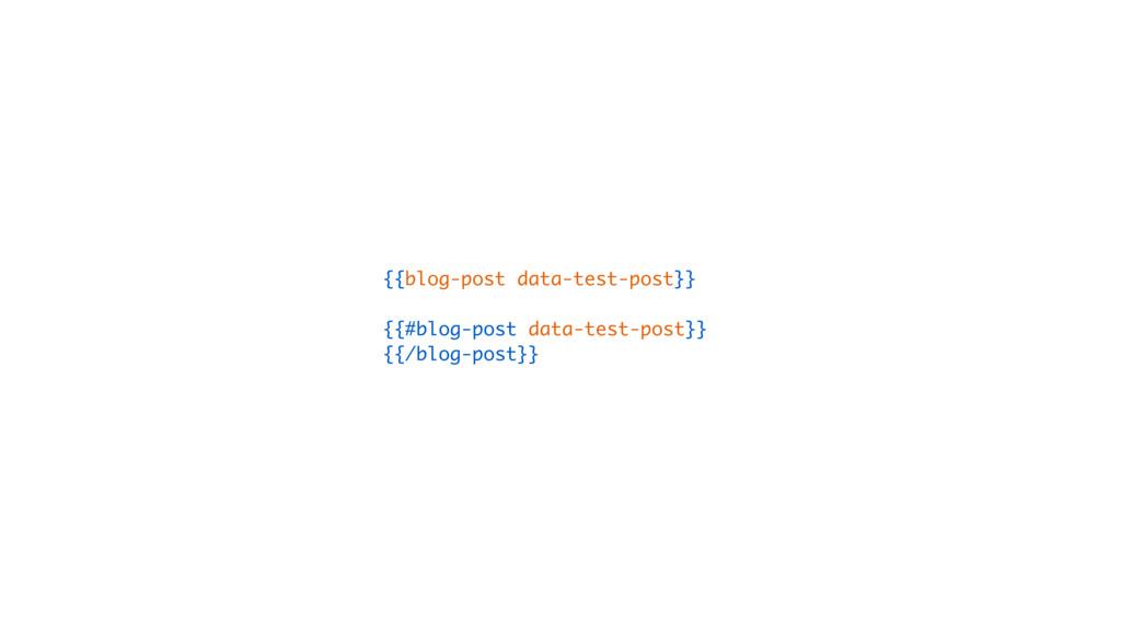 {{blog-post data-test-post}} {{#blog-post data-...