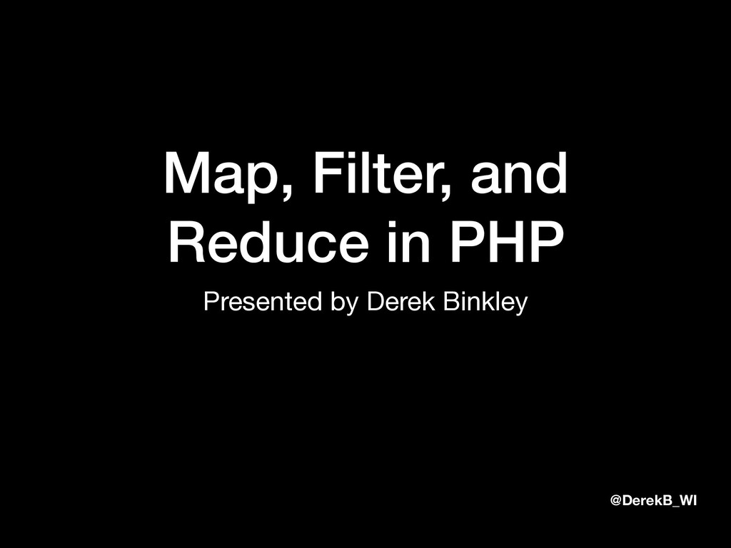 @DerekB_WI Map, Filter, and Reduce in PHP Prese...