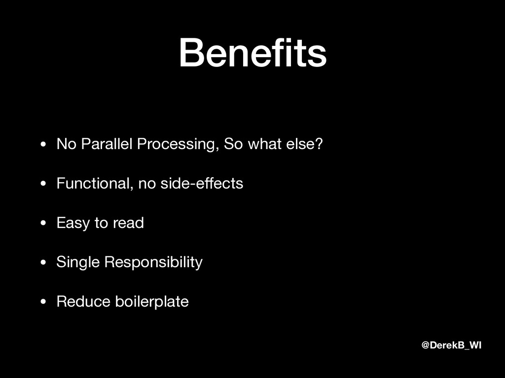 @DerekB_WI Benefits • No Parallel Processing, So...