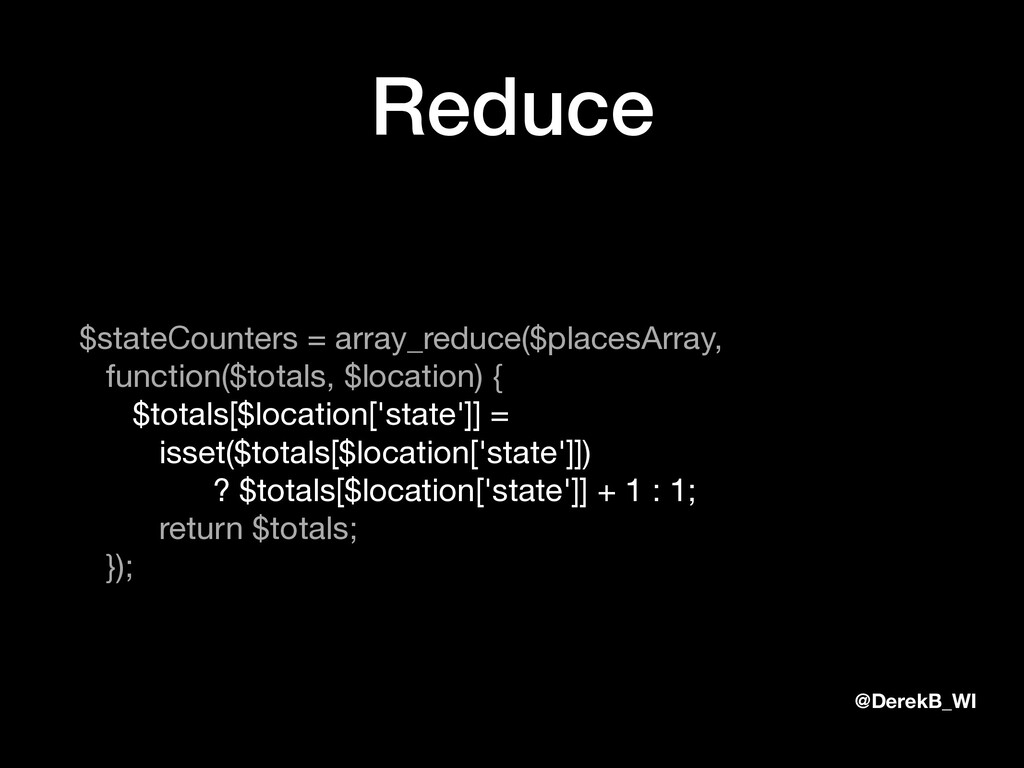 @DerekB_WI Reduce $stateCounters = array_reduce...