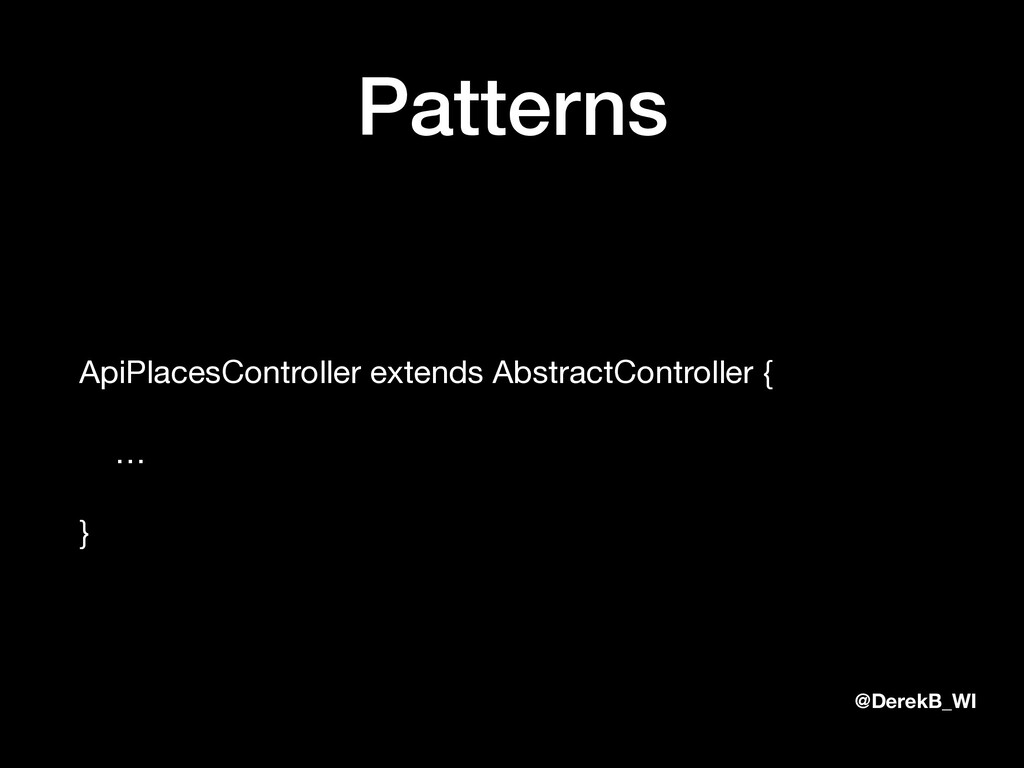 @DerekB_WI Patterns ApiPlacesController extends...