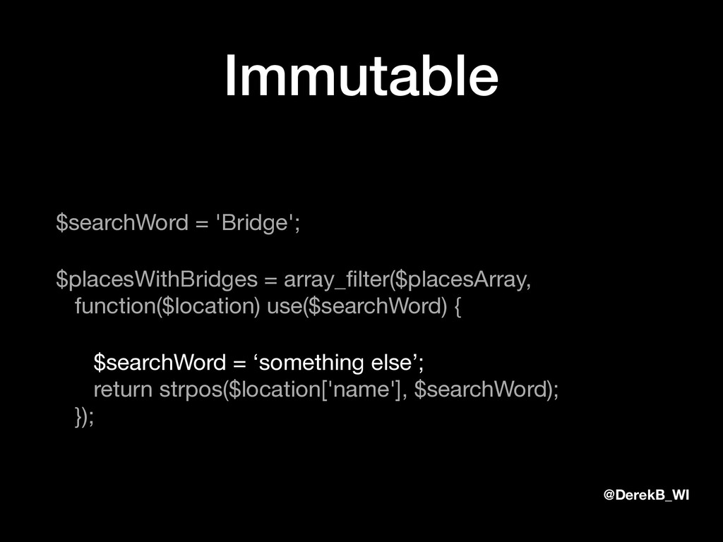 @DerekB_WI Immutable $searchWord = 'Bridge';  $...