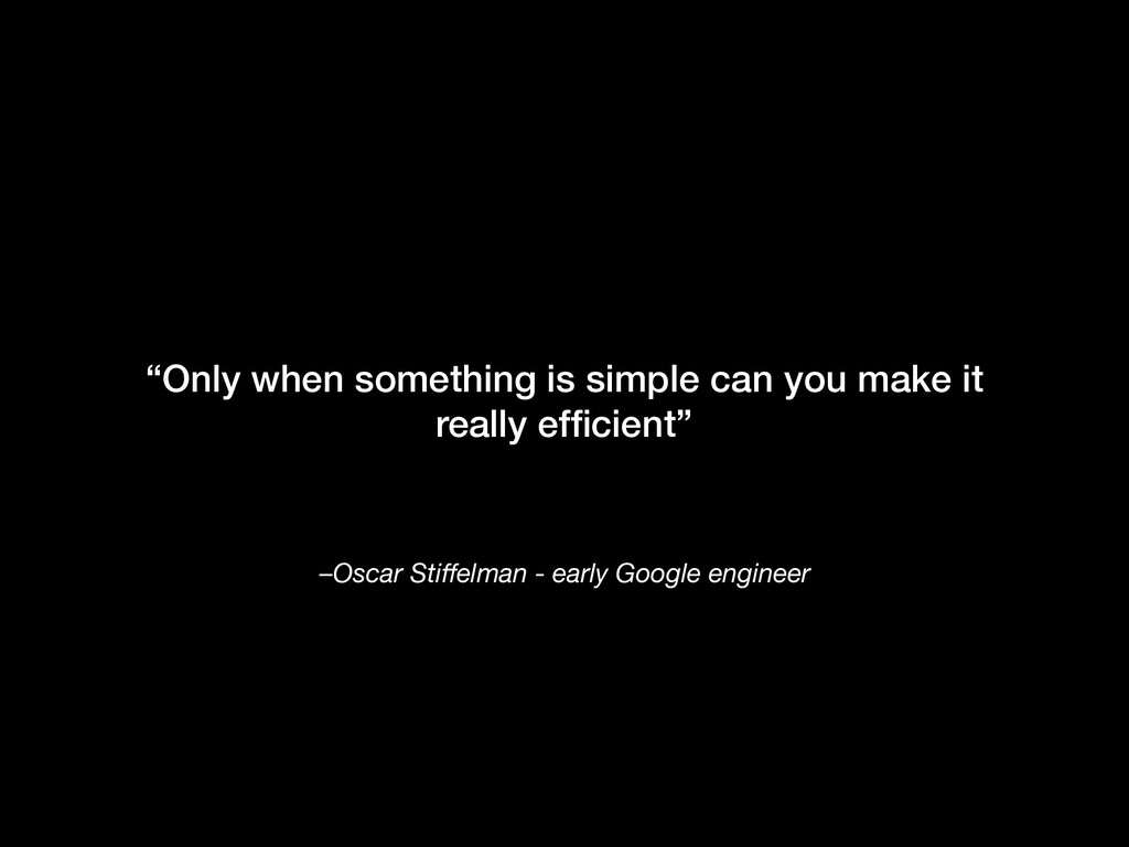 "–Oscar Stiffelman - early Google engineer ""Only ..."
