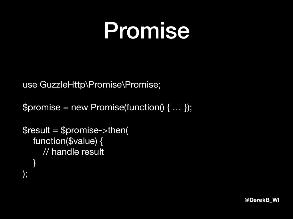 @DerekB_WI Promise use GuzzleHttp\Promise\Promi...