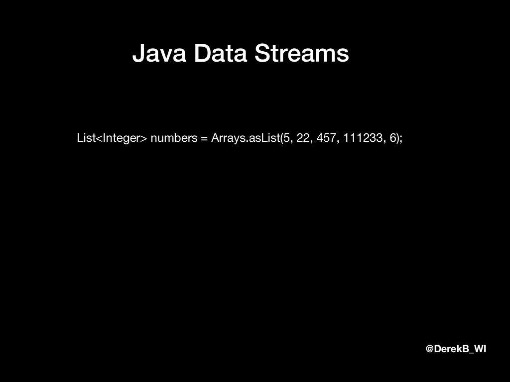 @DerekB_WI Java Data Streams List<Integer> numb...