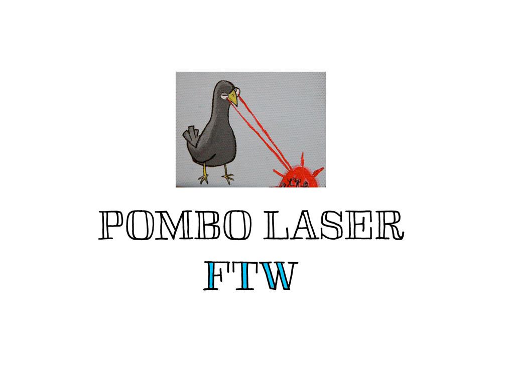 POMBO LASER FTW FTW