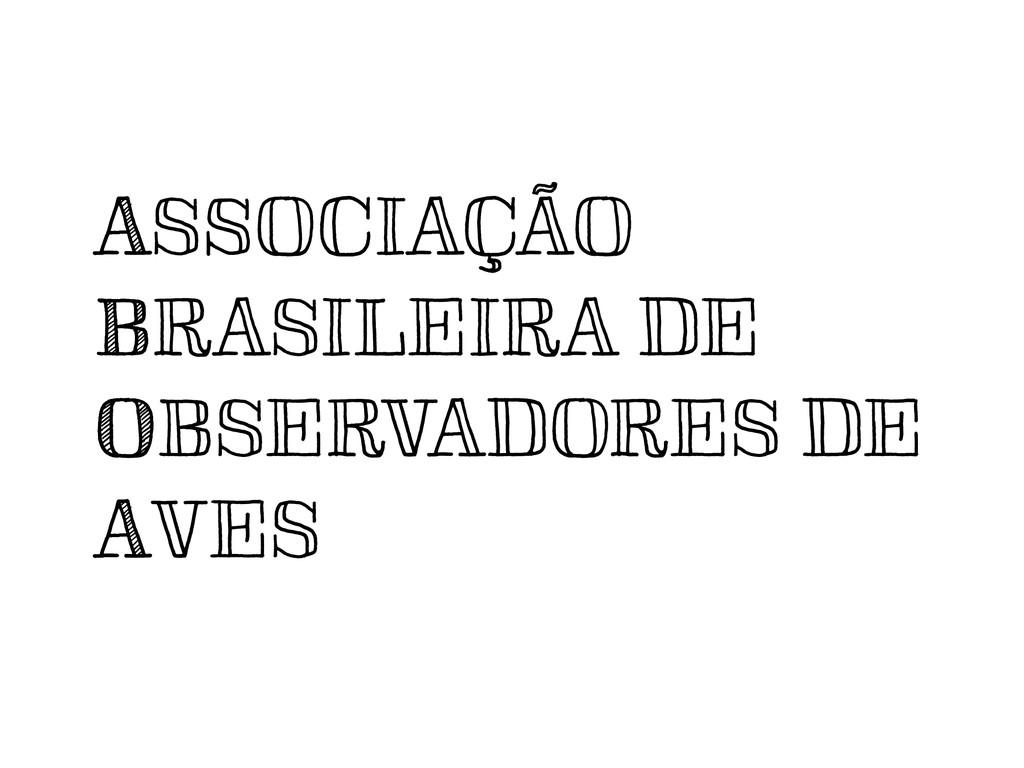 ASSOCIAÇÃO BRASILEIRA DE OBSERVADORES DE AVE...