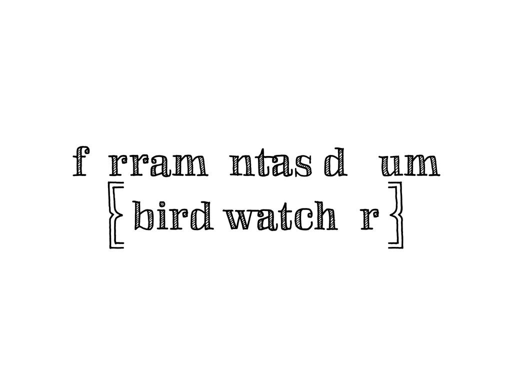 ferramentas de um  K bird watcher L