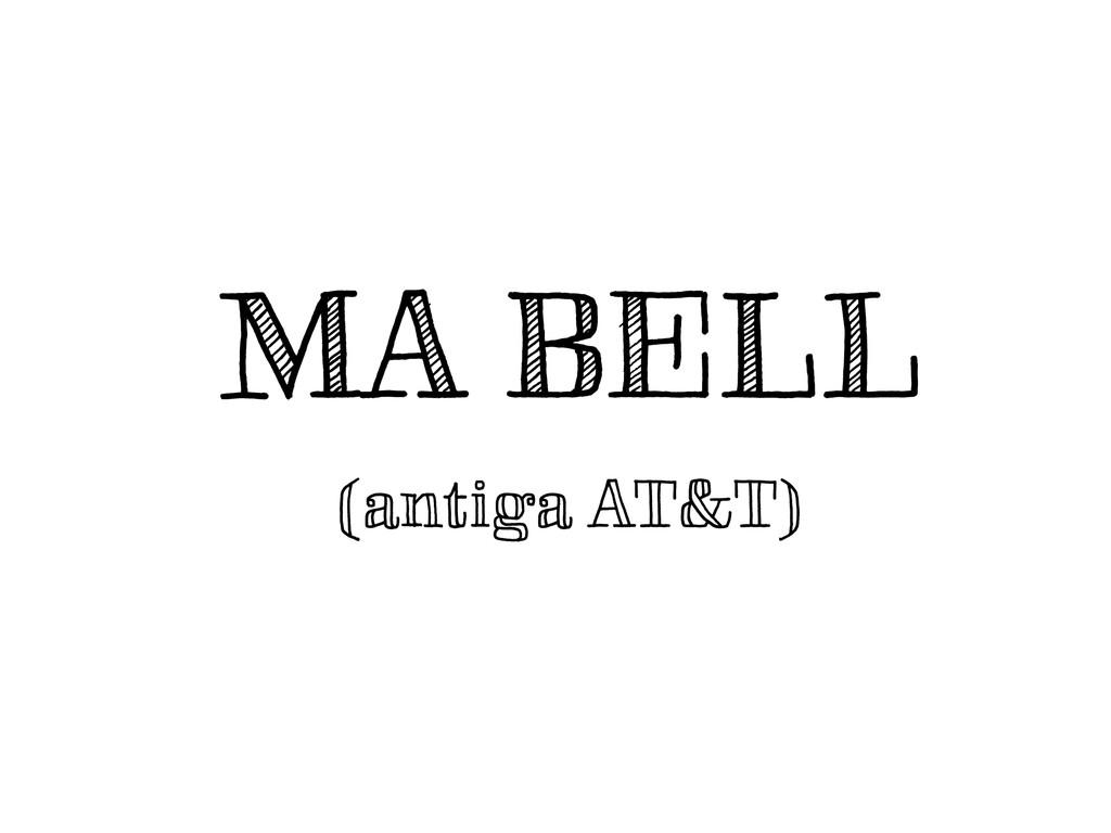 MA BELL (antiga AT&T)
