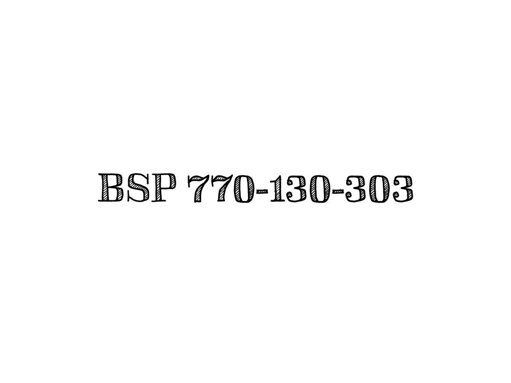 BSP 770-130-303
