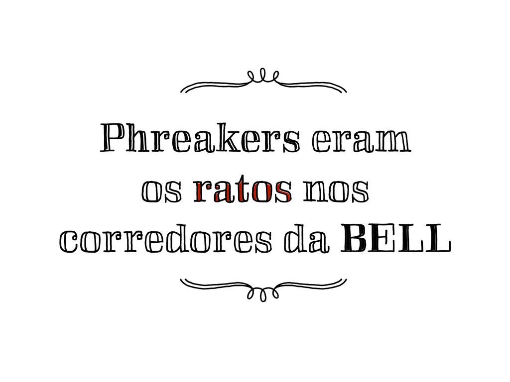 Phreakers eram  os ratos nos corredores da BEL...