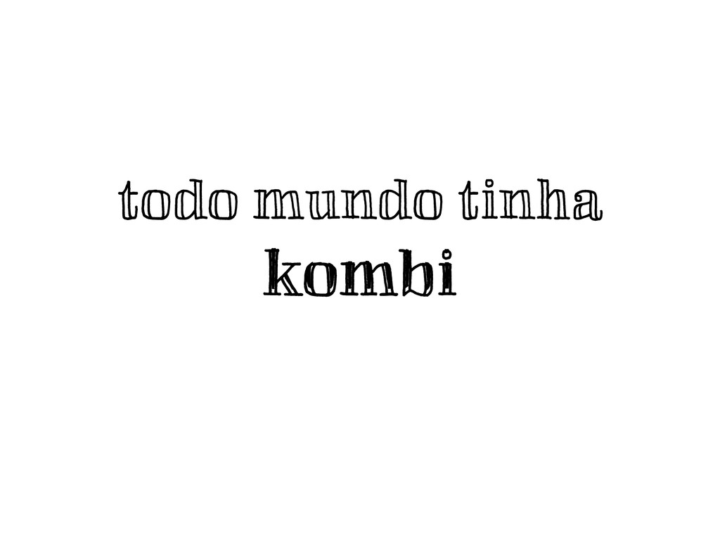 todo mundo tinha kombi kombi