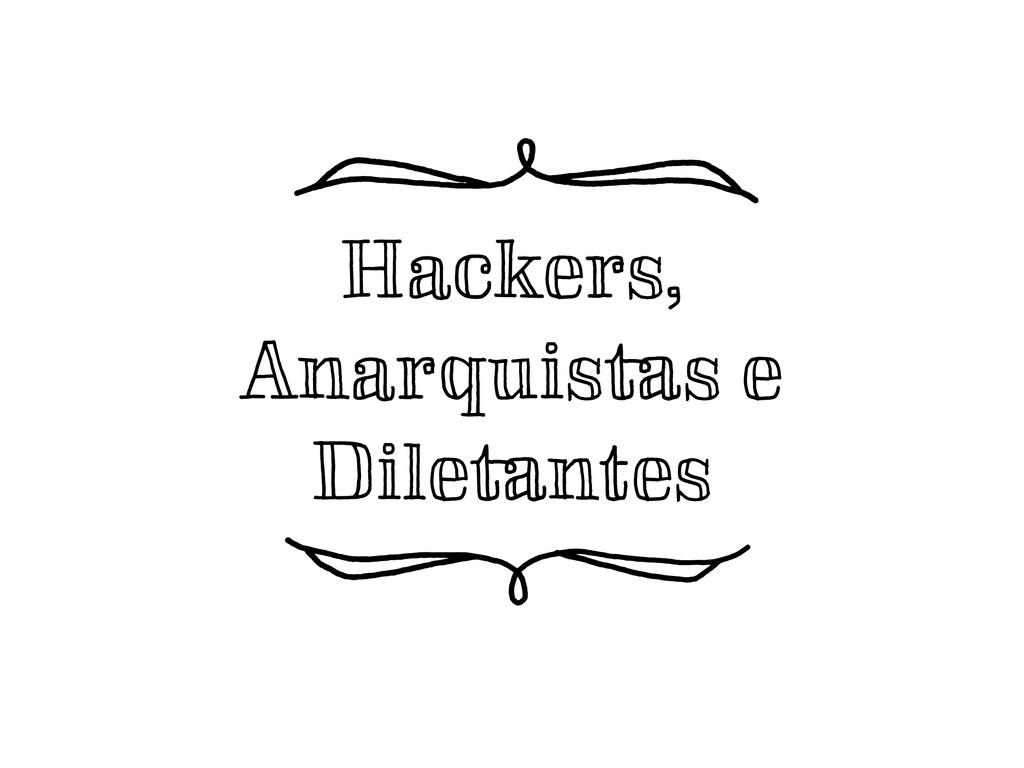 Hackers, Anarquistas e Diletantes ¬J ¬K
