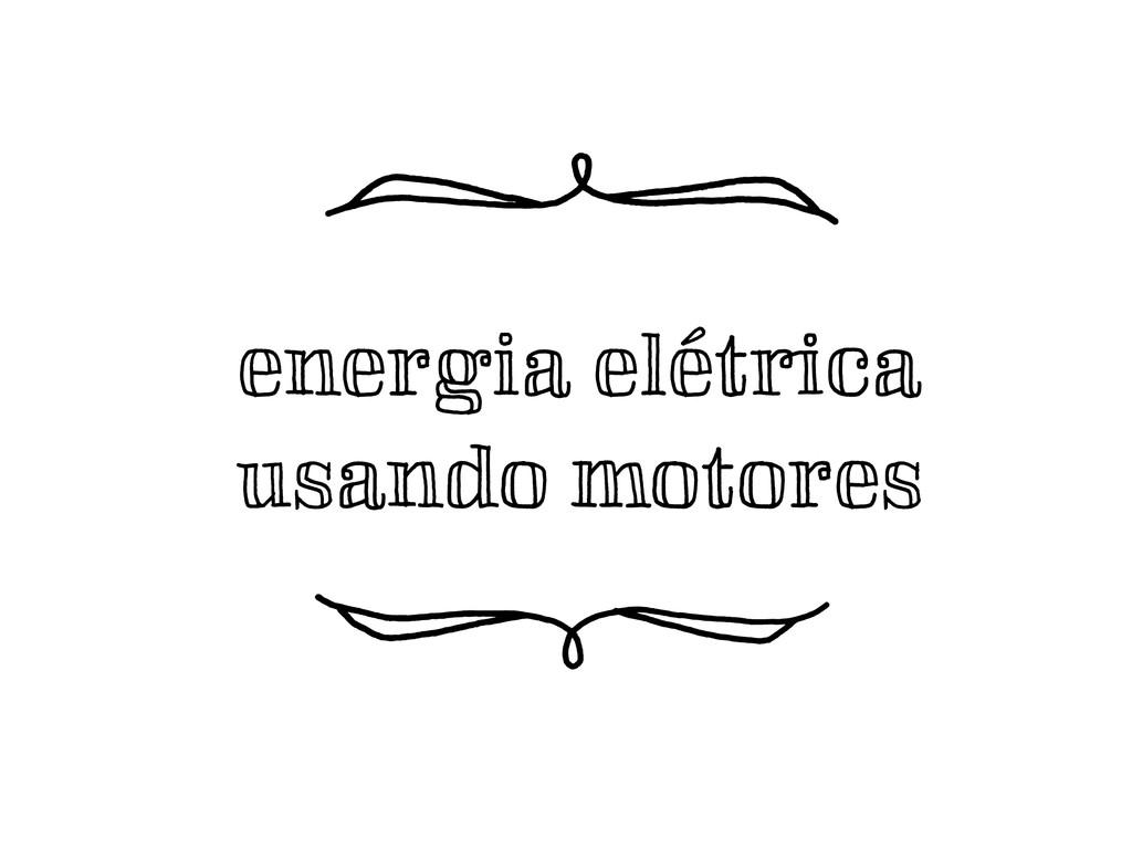 energia elétrica usando motores ¬J ¬K