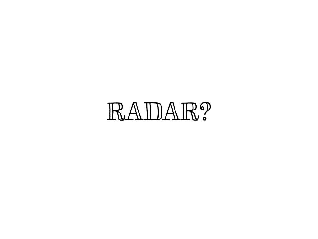 RADAR?