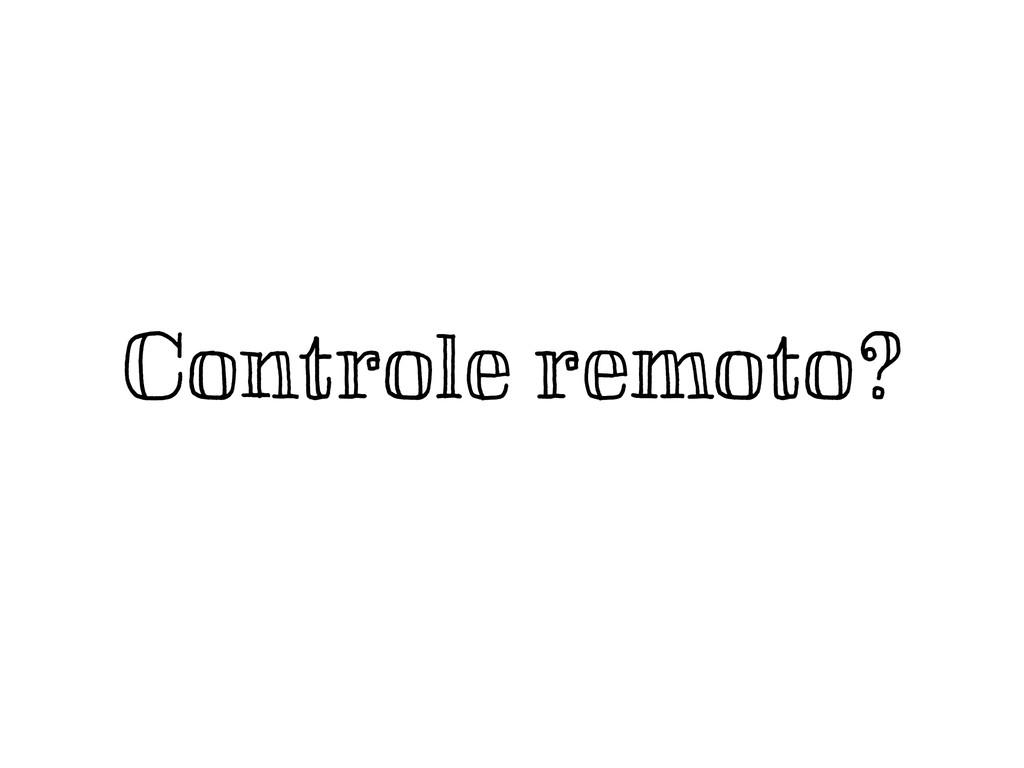 Controle remoto?