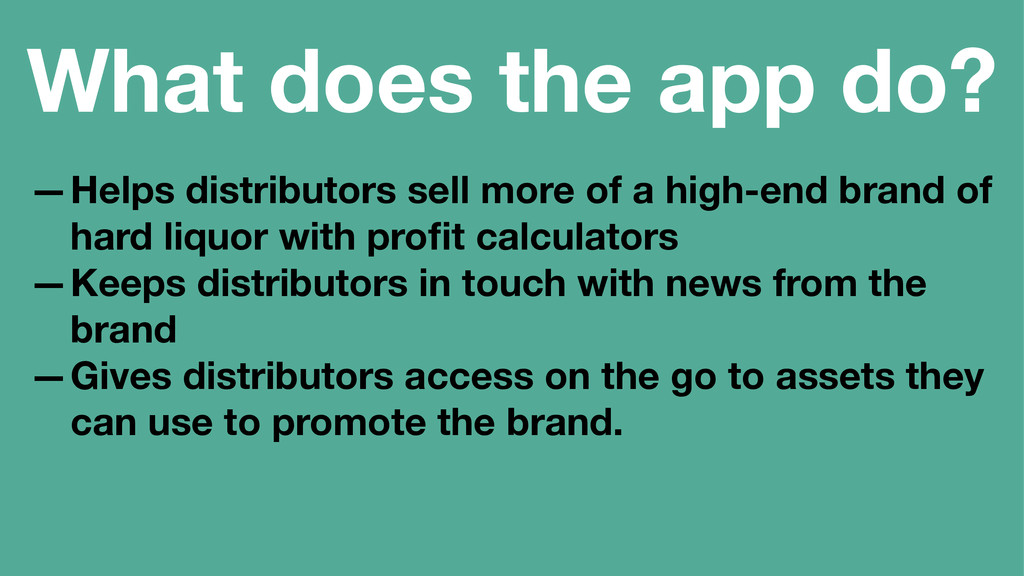 What does the app do? —Helps distributors sell ...