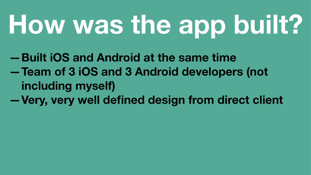 How was the app built? —Built iOS and Android a...