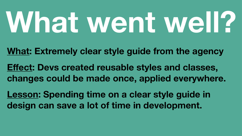 What went well? What: Extremely clear style gui...