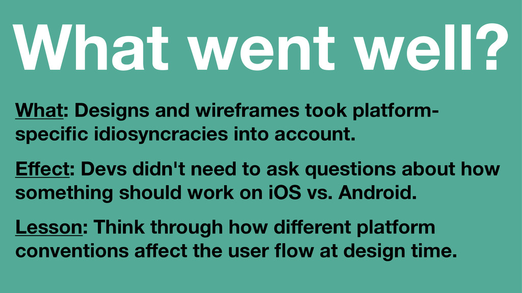 What went well? What: Designs and wireframes to...