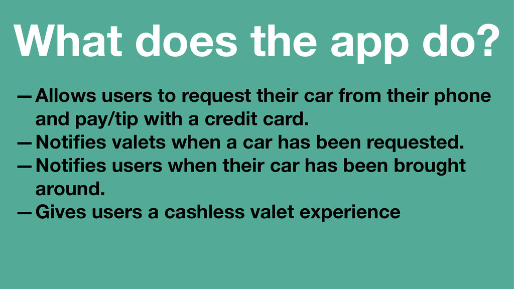 What does the app do? —Allows users to request ...