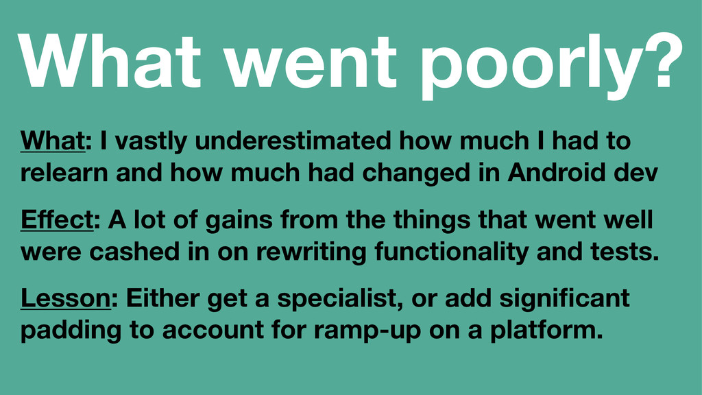 What went poorly? What: I vastly underestimated...