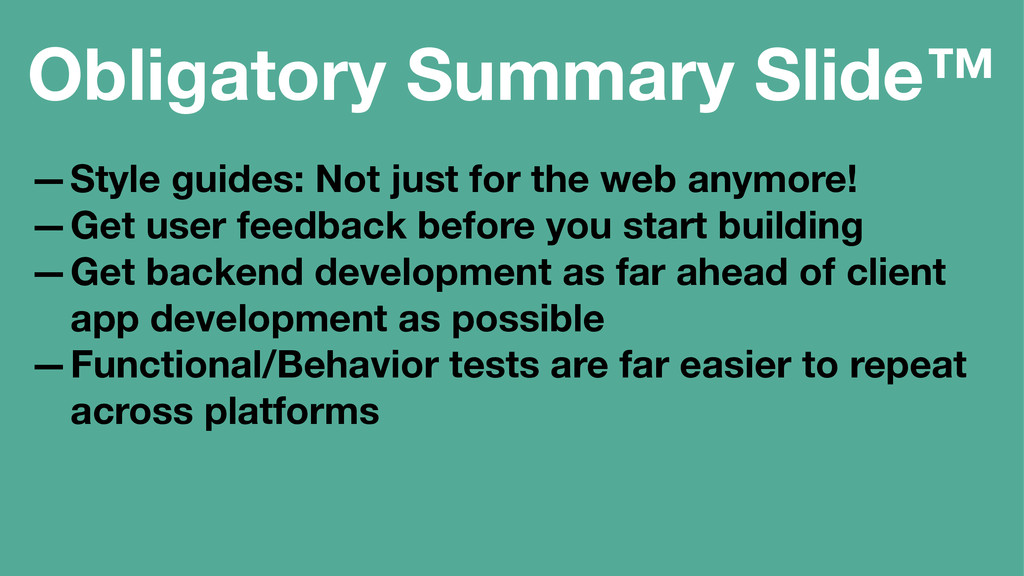 Obligatory Summary Slide™ —Style guides: Not ju...