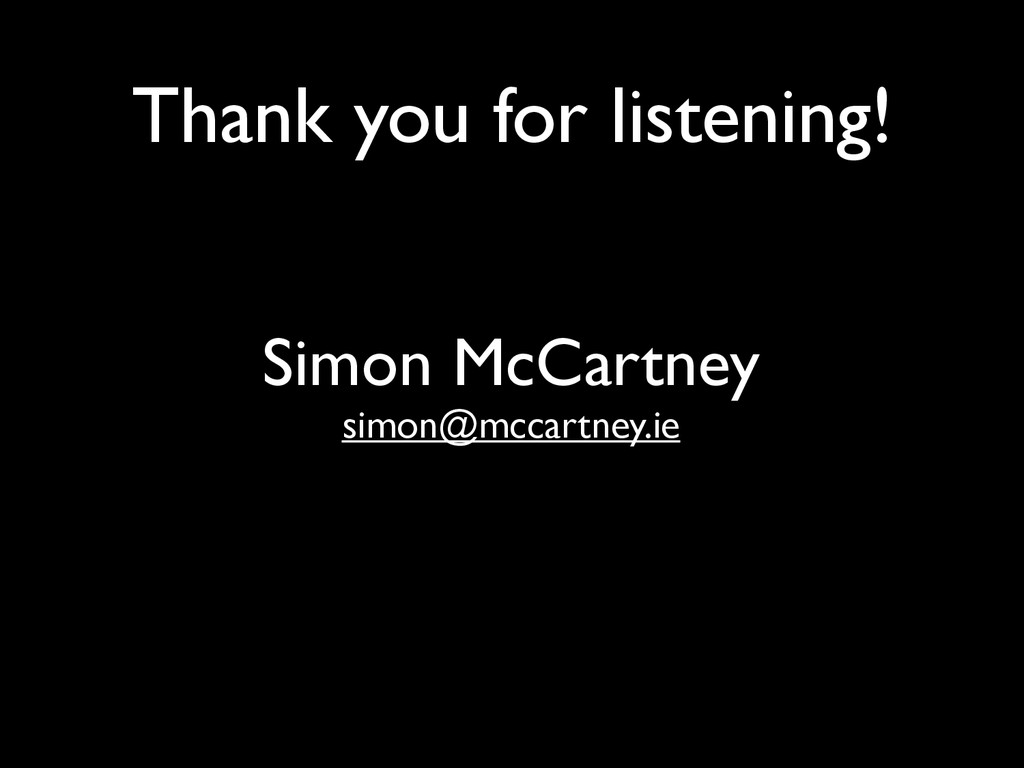 Thank you for listening! Simon McCartney simon@...