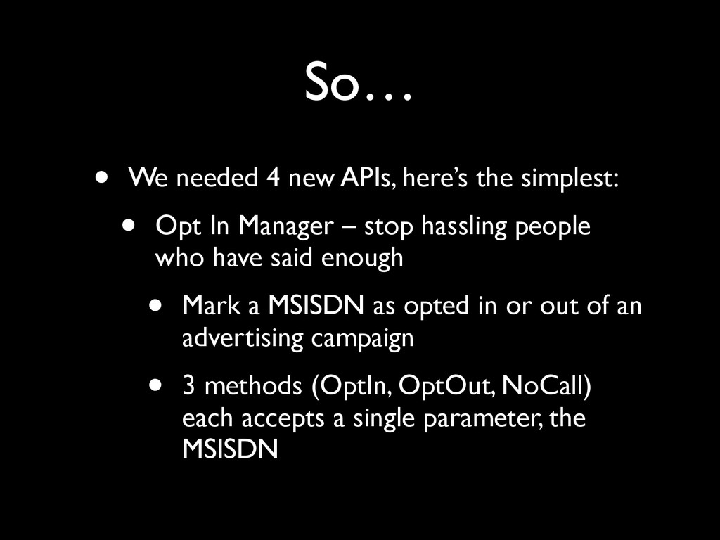 So… • We needed 4 new APIs, here's the simplest...