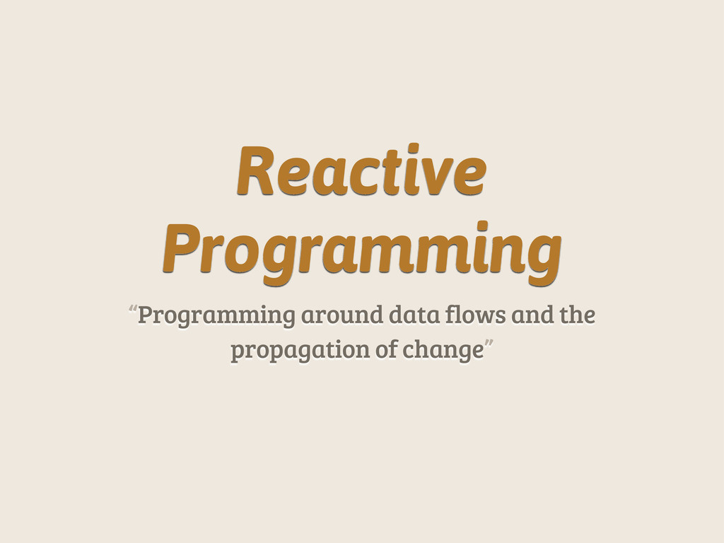 "Reactive Programming ""Programming around data f..."