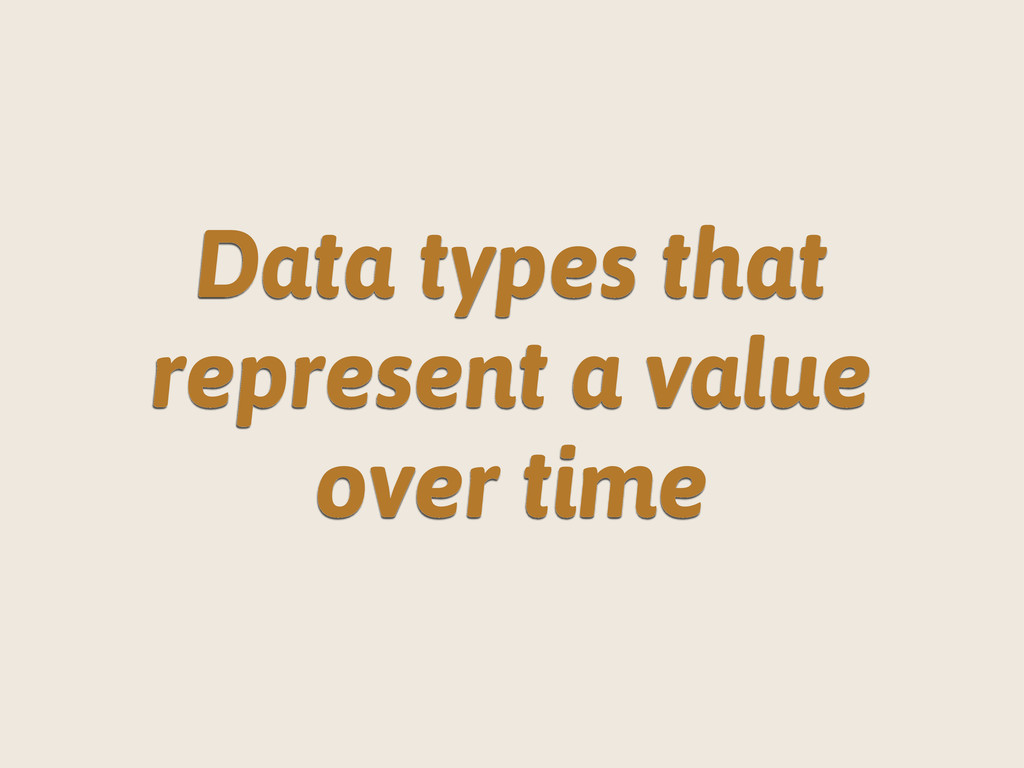 Data types that represent a value over time