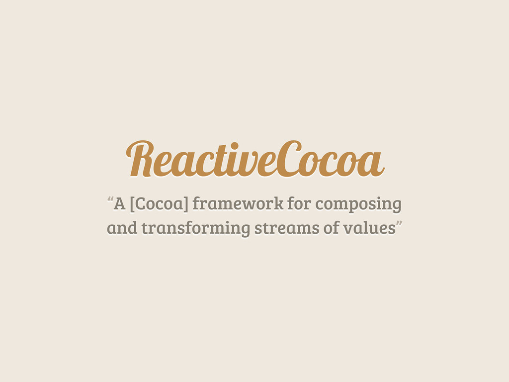 "ReactiveCocoa ""A [Cocoa] framework for composin..."