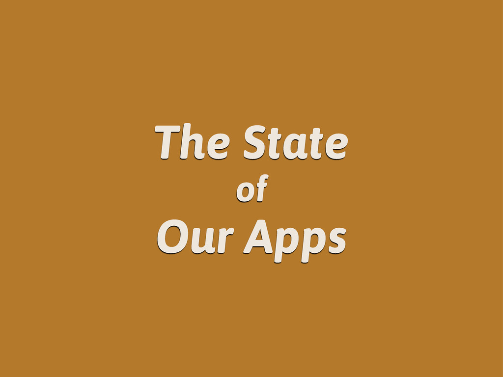 The State of Our Apps