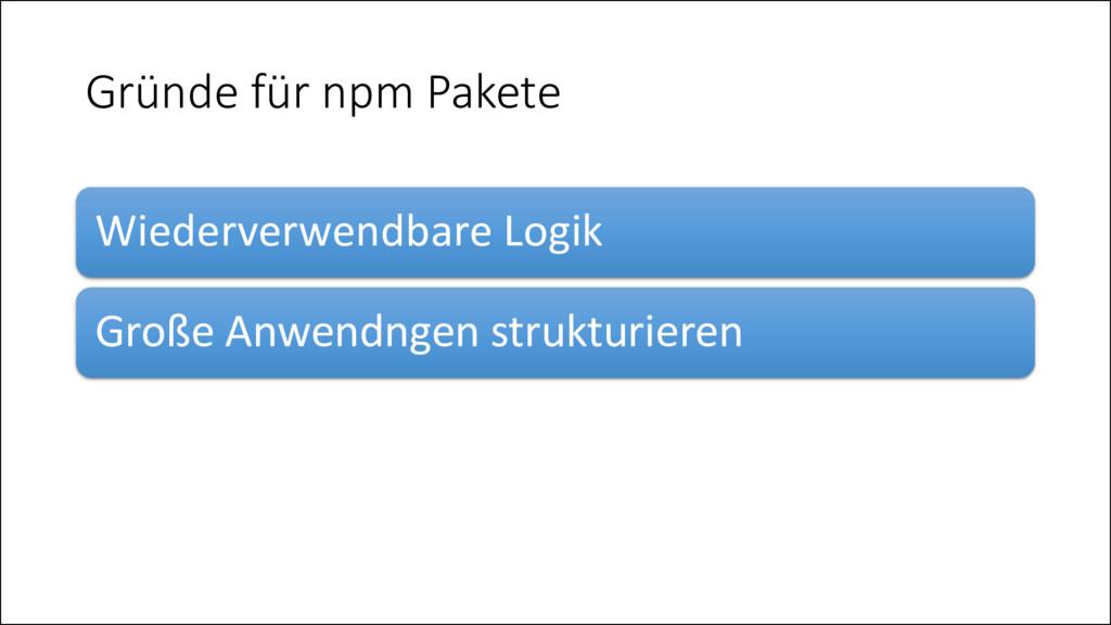 Gründe für npm Pakete Wiederverwendbare Logik G...