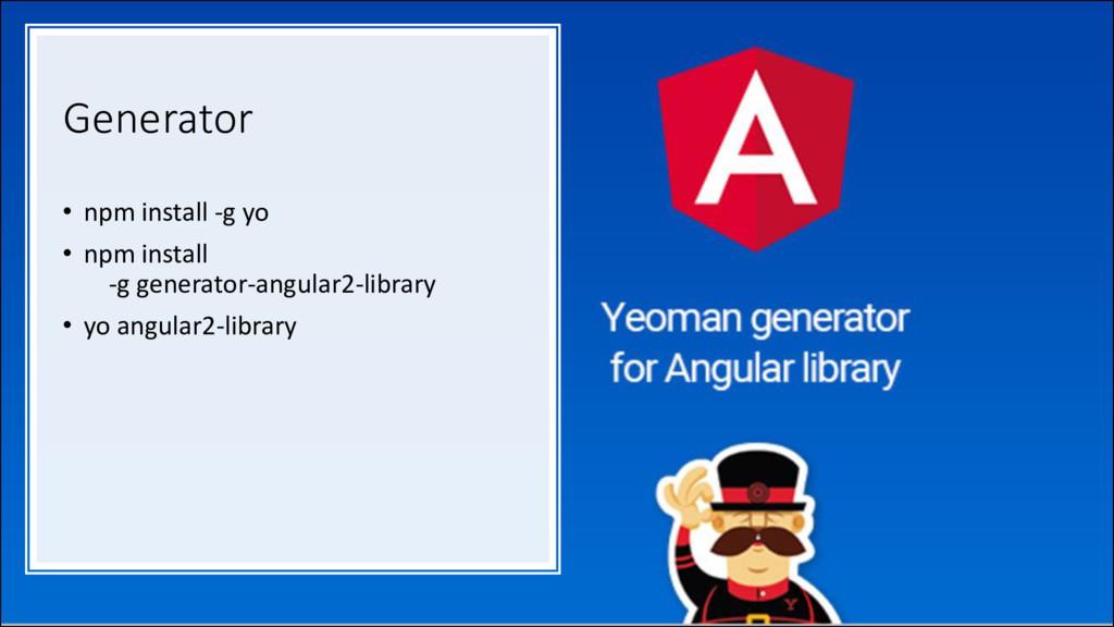 Generator • npm install -g yo • npm install -g ...