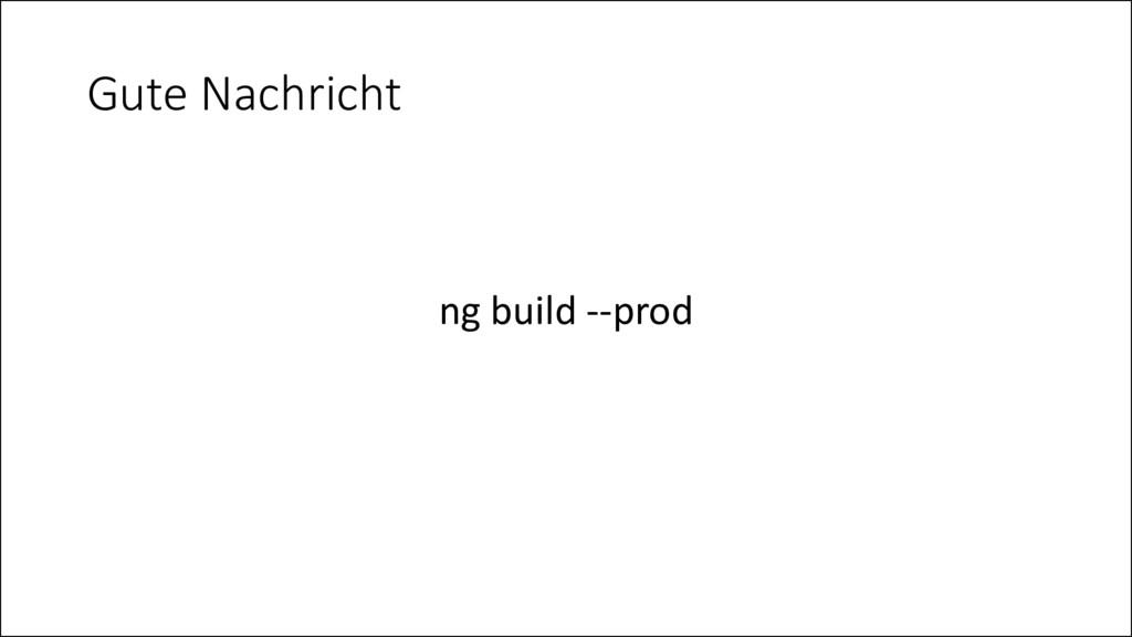 Gute Nachricht ng build --prod
