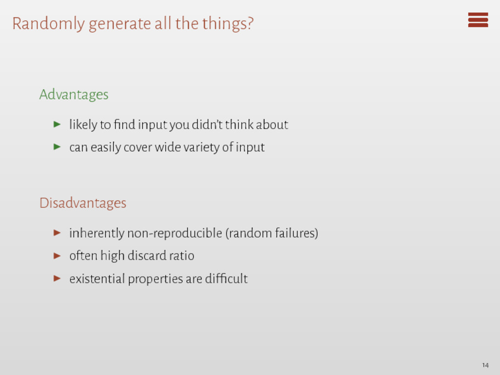 Randomly generate all the things? Advantages ▶ ...
