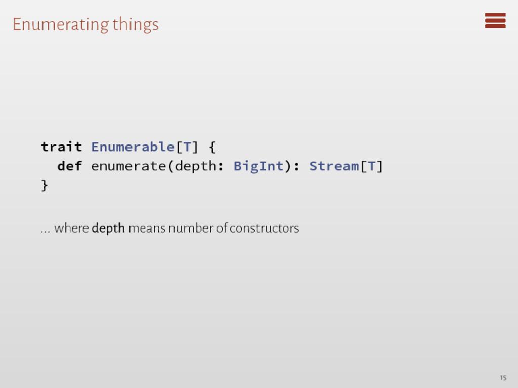 Enumerating things trait Enumerable[T] { def en...