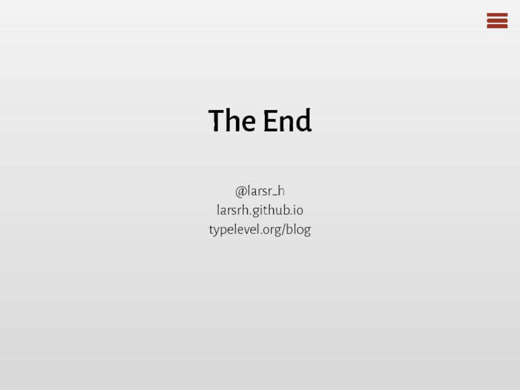 The End @larsr h larsrh.github.io typelevel.org...