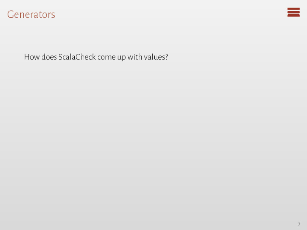 Generators How does ScalaCheck come up with val...