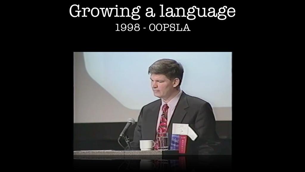 Growing a language 1998 - OOPSLA