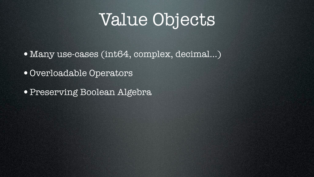 Value Objects •Many use-cases (int64, complex, ...