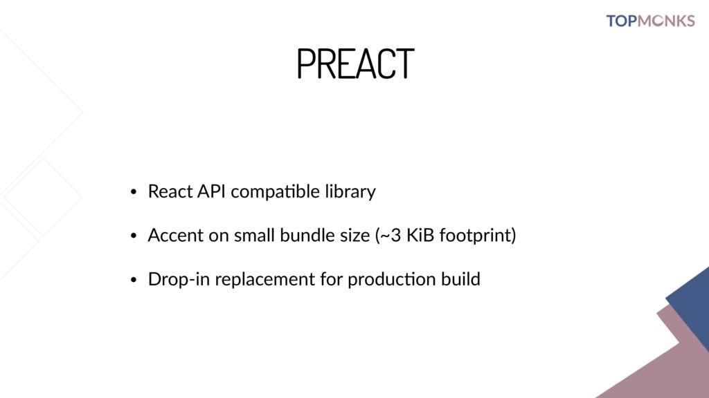 PREACT • React API compa;ble library • Accent o...