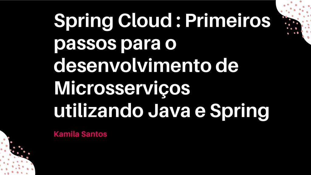 Spring Cloud : Primeiros passos para o desenvol...