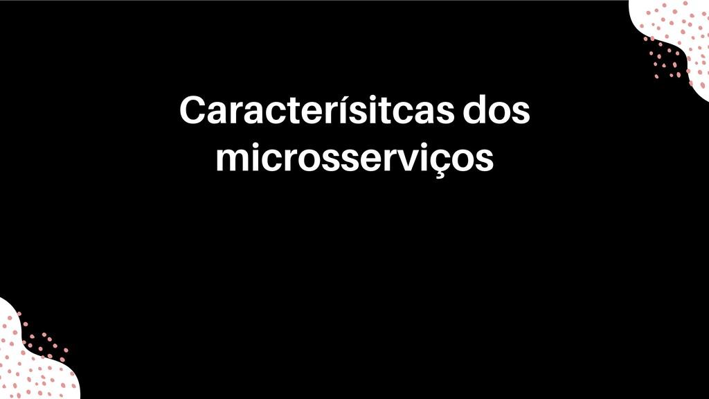 Caracterísitcas dos microsserviços