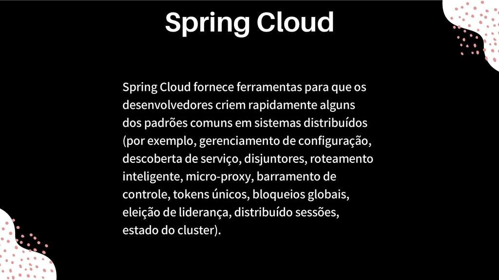 Spring Cloud fornece ferramentas para que os de...